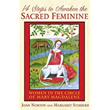 14 Steps to Awaken the Sacred Feminine: Women in the Circle of Mary Magdalene (English Edition)
