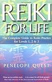 Reiki For Life: The complete guide to reiki practice for levels 1, 2 & 3: The Essential Guide to Reiki Practice