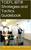 TOEFL iBT® Strategies and Tactics Guidebook (English Edition)
