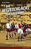 Die Hitzeschlacht von Lausanne: �sterreich - Schweiz 1954