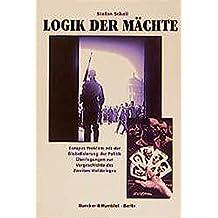 Logik der Mächte.: Europas Problem mit der Globalisierung der Politik. Überlegungen zur Vorgeschichte des Zweiten Weltkrieges.
