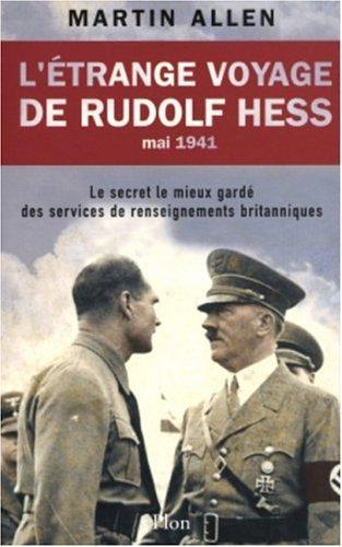 L'étrange voyage de Rudolf Hess, mai 1941 : Le secret le mieux gardé des services de renseignements britanniques par Martin Allen