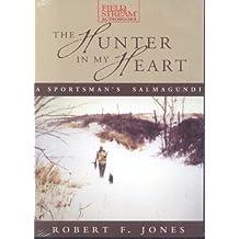 The Hunter In My Heart: A Sportsman's Salmagundi
