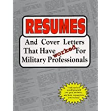 Resumes and Cover Letters That Have Worked for Militaty Professionals (Anne McKinney Career)