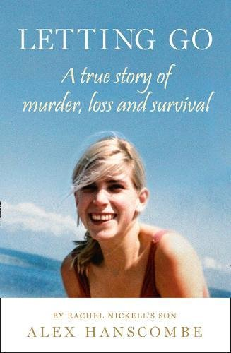 letting-go-a-true-story-of-murder-loss-and-survival-by-rachel-nickells-son