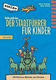 Berlin entdecken: Der Stadtführer für Kinder