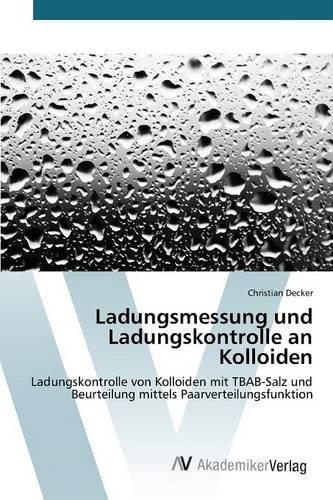 Ladungsmessung und Ladungskontrolle an Kolloiden: Ladungskontrolle von Kolloiden mit TBAB-Salz und Beurteilung mittels Paarverteilungsfunktion