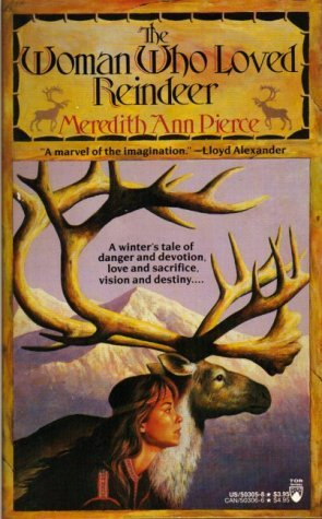 The Woman Who Loved Reindeer by Meredith Ann Pierce (1989-12-15)
