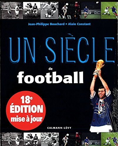 Un siècle de Football 2014-18ème édition mise à jour par Jean-Philippe Bouchard