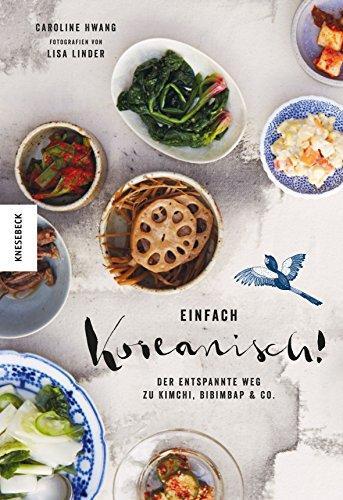 Einfach koreanisch!: Der entspannte Weg zu Kimchi, Bibimbap & Co. (Kochbuch, Rezepte) - Koreanische Küche