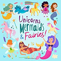 Unicorns, Mermaids and Fairies!: A Fun and Magical Activity Book for 5-10 Year Olds