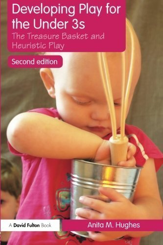 Developing Play for the Under 3s: The Treasure Basket and Heuristic Play by Anita M. Hughes (2010-04-10) par Anita M. Hughes