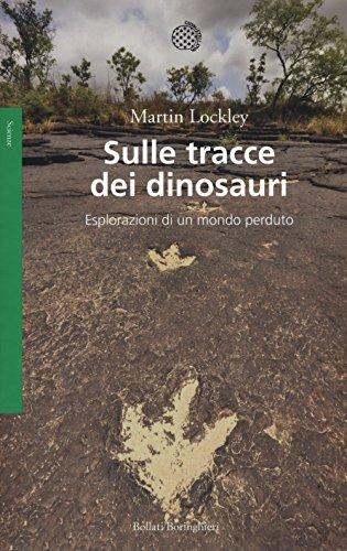 Sulle tracce dei dinosauri. Esplorazioni di un mondo perduto