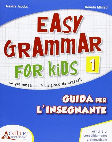 Easy grammar for kids. Guida per l'insegnante. Per la Scuola elementare