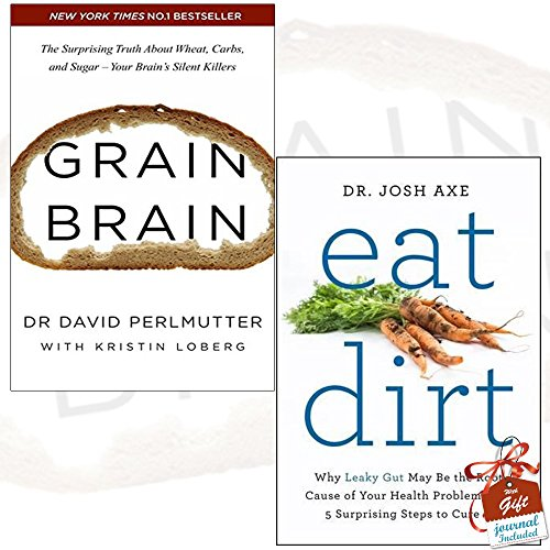 Grain Brain and Eat Dirt 2 Books Bundle Collection With Gift Journal - The Surprising Truth about Wheat, Carbs, and Sugar - Your Brain's Silent Killers, Why Leaky Gut May Be the Root Cause of Your Health Problems and 5 Surprising Steps to Cure It