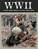 WWII United States History in Colour Photo Book VOL.3: Photography History, History War Collection, World War 2 Books, The Best World War Book, World ... 3 (WWII Documentary Picture Book Photo Book)