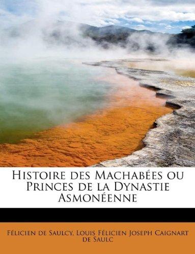 Histoire des Machabées ou Princes de la Dynastie Asmonéenne