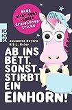 Ab ins Bett, sonst stirbt ein Einhorn!: Neue nicht ganz legale Erziehungstricks - Johannes Hayers, Mia L. Meier