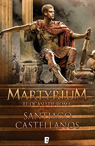 Martyrium: El ocaso de Roma por Santiago Castellanos