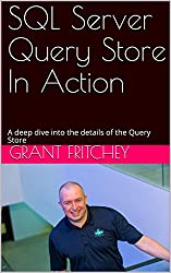 SQL Server Query Store In Action: A deep dive into the details of the Query Store