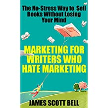 Marketing For Writers Who Hate Marketing: The No-Stress Way to Sell Books Without Losing Your Mind (English Edition)