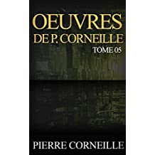 Oeuvres de P. Corneille, Tome 05 (French Edition)