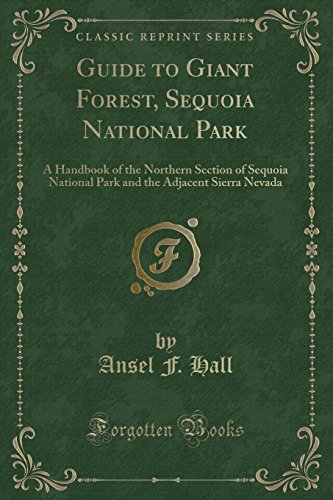Guide to Giant Forest, Sequoia National Park: A Handbook of the Northern Section of Sequoia National Park and the Adjacent Sierra Nevada (Classic Reprint) (National Sequoia Forest)