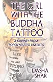 The Girl With The Buddha Tattoo: A Journey From Forgiveness To Limitless