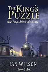 The King's Puzzle, Book 3 of 6: An Angus Wolfe adventure (Angus Wolfe Adventures - The King's Puzzle) (English Edition)