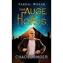 Das Auge des Horus: Chaosbringer (German Edition)