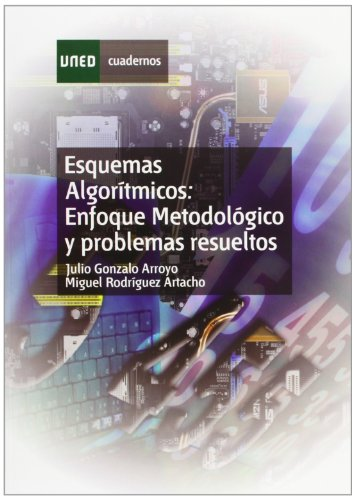 Esquemas Algorítmicos: Enfoque Metodológico y Problemas Resueltos (CUADERNOS UNED) por Julio GONZALO ARROYO