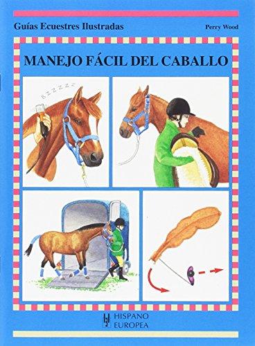 Manejo fácil del caballo (Guías ecuestres ilustradas) por Perry Wood