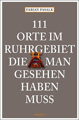 111 Orte im Ruhrgebiet die man gesehen haben muss: Reiseführer