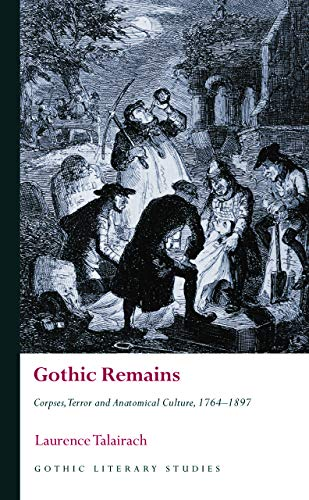 Gothic Remains: Corpses, Terror and Anatomical Culture, 17641897 (Gothic Literary Studies) (English Edition)