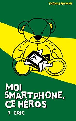 Moi smartphone, ce héros - 3 - Eric par Thomas Palpant