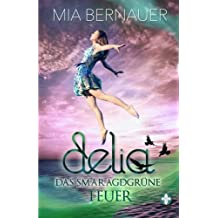 Delia: Das smaragdgrüne Feuer