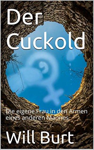 Der Cuckold: Die eigene Frau in den Armen eines anderen Mannes