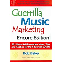 [Guerrilla Music Marketing, Encore Edition: 201 More Self-Promotion Ideas, Tips & Tactics for Do-It-Yourself Artists] (By: Bob Baker) [published: February, 2006]