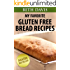 """""""My Favorite Gluten Free Bread Recipes"""" : 25 Mouth Watering Gluten Free Bread Recipes (Quick & Easy Gluten Free Recipes)"""