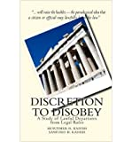 [ DISCRETION TO DISOBEY: A STUDY OF LAWFUL DEPARTURES FROM LEGAL RULES ] BY Kadish, Mortimer R ( AUTHOR )Jul-30-2010 ( Paperback )