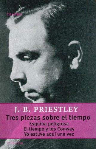 Tres Piezas Sobre El Tiempo -Esquina Peligrosa/Tiempo Y Conway/Yo Estuve Aqui (Gran Teatro) por John B. Priestley