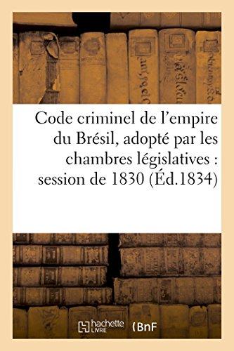 [EPUB] Code criminel de l'empire du bresil, adopte par les chambres legislatives dans la session de 1830 (sciences sociales)