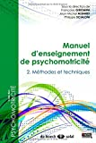 Manuel d'enseignement de psychomotricité : Tome 2, Méthodes et techniques