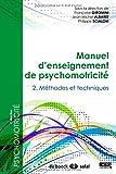 Manuel d'enseignement de psychomotricité : Tome 2,...