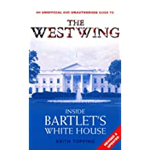 Inside Bartlet's White House: An Unofficial and Unauthorised Guide to the West Wing
