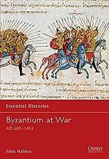 Byzantium at War: AD 600-1453 (Essential Histories, Band 33)