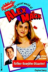 Father-Daughter Disaster! (Nickelodeon's the Secret World of Alex Mack)