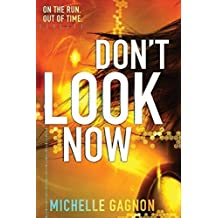 Don't Look Now (Don't Turn Around) by Michelle Gagnon (2013-08-27)
