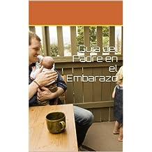 Guía del Padre en el Embarazo (Spanish Edition)