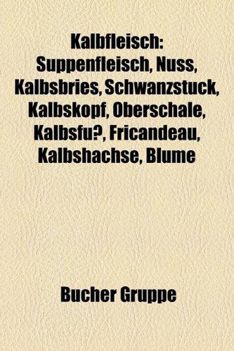 Kalbfleisch: Suppenfleisch, Nuss, Kalbsbries, Schwanzstuck, Kalbskopf, Oberschale, Kalbsfuss,...